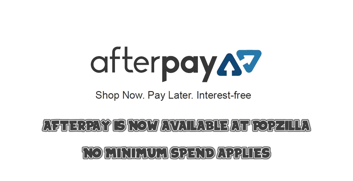 Afterpay - Now available at Popzilla